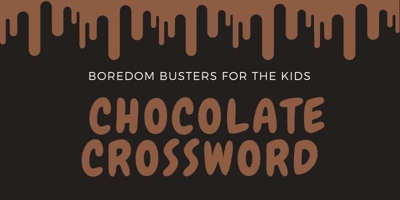 School's Out - Boredom Busters for the Kids - Chocolate Crossword