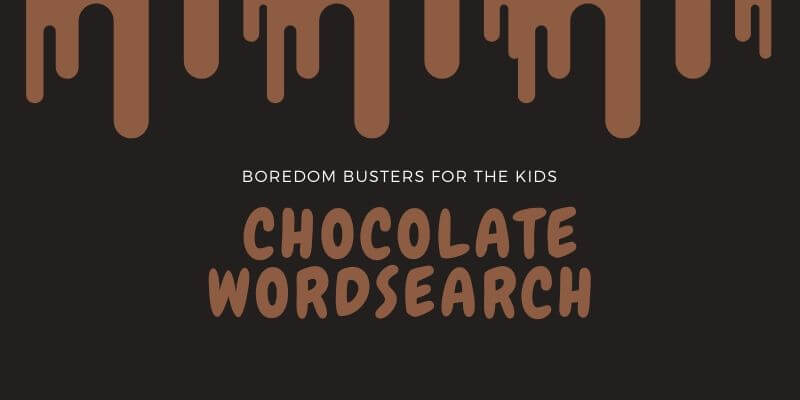 School's out - Boredom Busters for the Kids - Chocolate Wordsearch